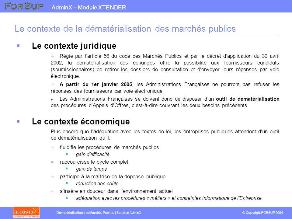AdminX – Module XTENDER © Copyright FORSUP 2004 Dématérialisation des Marchés Publics | Solution AdminX Le contexte de la dématérialisation des marché