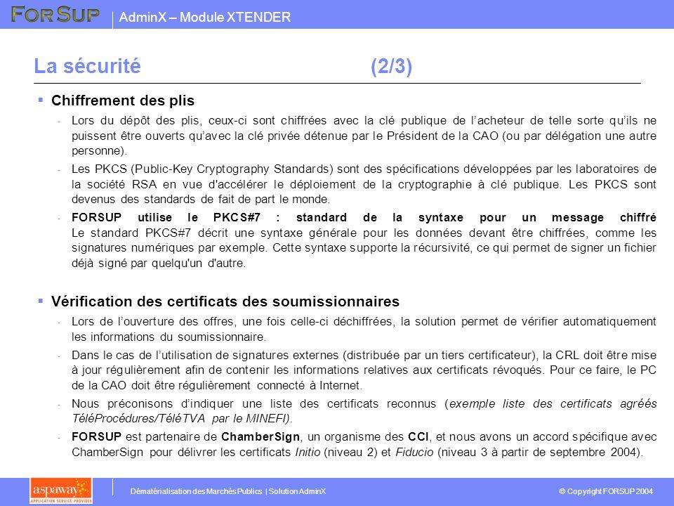 AdminX – Module XTENDER © Copyright FORSUP 2004 Dématérialisation des Marchés Publics | Solution AdminX La sécurité(2/3) Chiffrement des plis - Lors d
