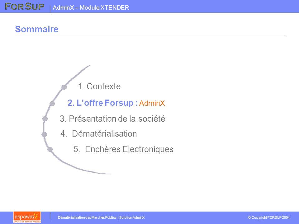 AdminX – Module XTENDER © Copyright FORSUP 2004 Dématérialisation des Marchés Publics | Solution AdminX Les atouts de la solution AdminX Le PV de CAO intègre les réponses papier et électronique.