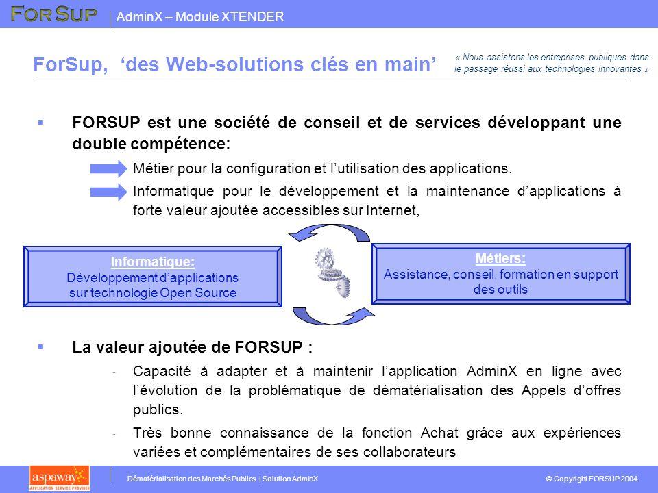 AdminX – Module XTENDER © Copyright FORSUP 2004 Dématérialisation des Marchés Publics | Solution AdminX ForSup, des Web-solutions clés en main FORSUP