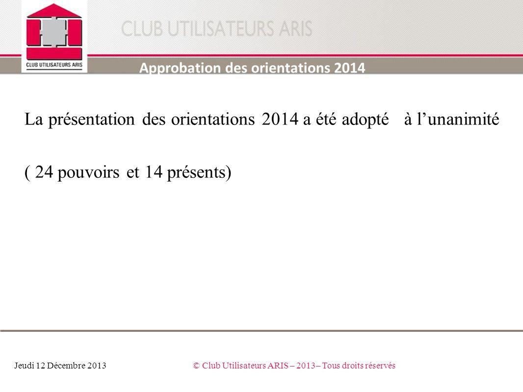 La présentation des orientations 2014 a été adopté à lunanimité ( 24 pouvoirs et 14 présents) Approbation des orientations 2014 Jeudi 12 Décembre 2013