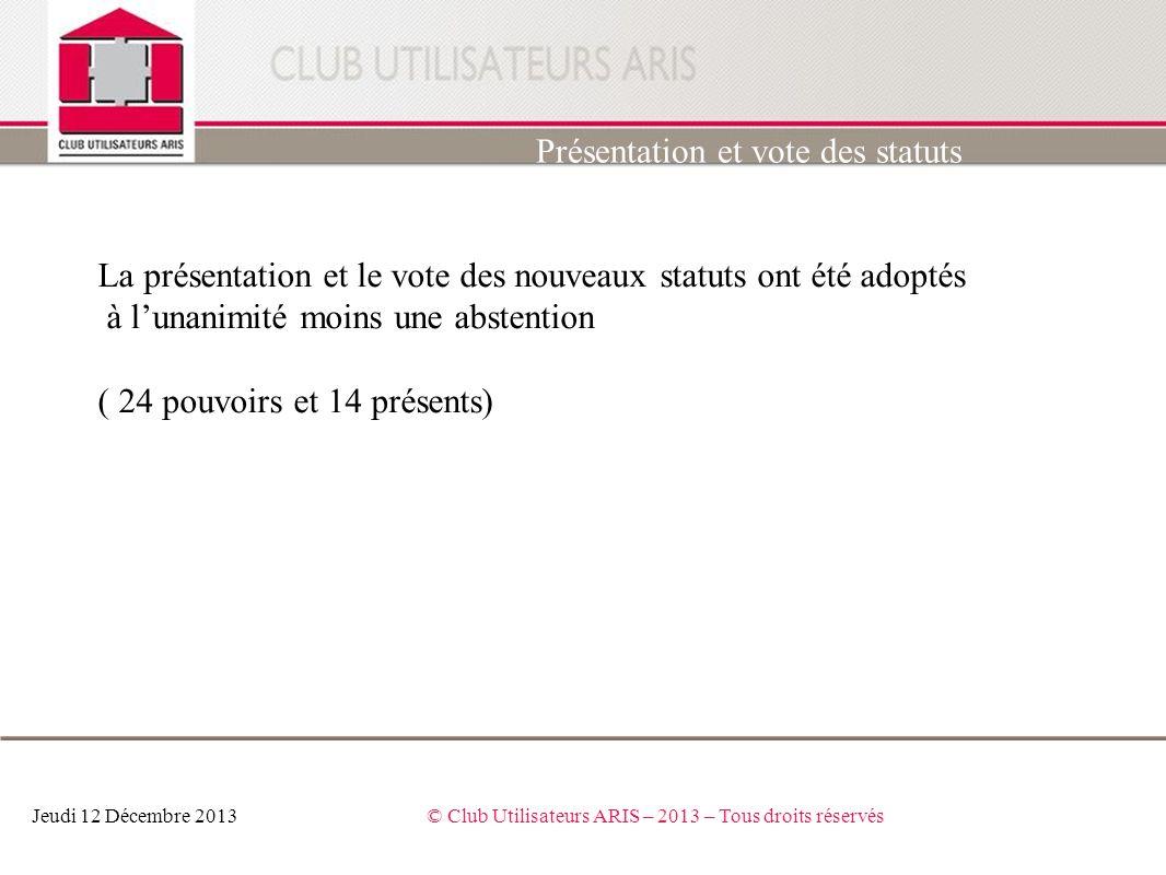 Jeudi 12 Décembre 2013© Club Utilisateurs ARIS – 2013 – Tous droits réservés Présentation et vote des statuts La présentation et le vote des nouveaux