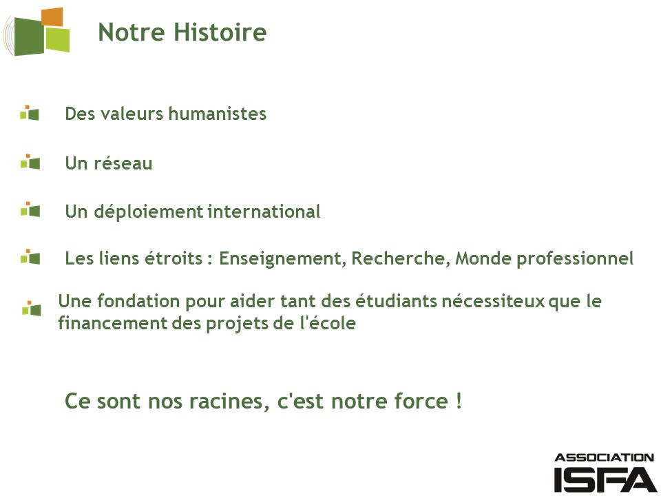 Notre Histoire Des valeurs humanistes Un déploiement international Un réseau Les liens étroits : Enseignement, Recherche, Monde professionnel Une fond
