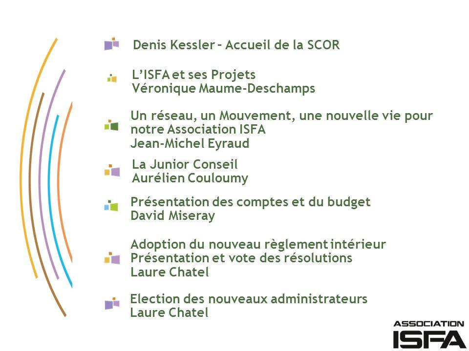 LISFA et ses Projets Véronique Maume-Deschamps Un réseau, un Mouvement, une nouvelle vie pour notre Association ISFA Jean-Michel Eyraud Election des n