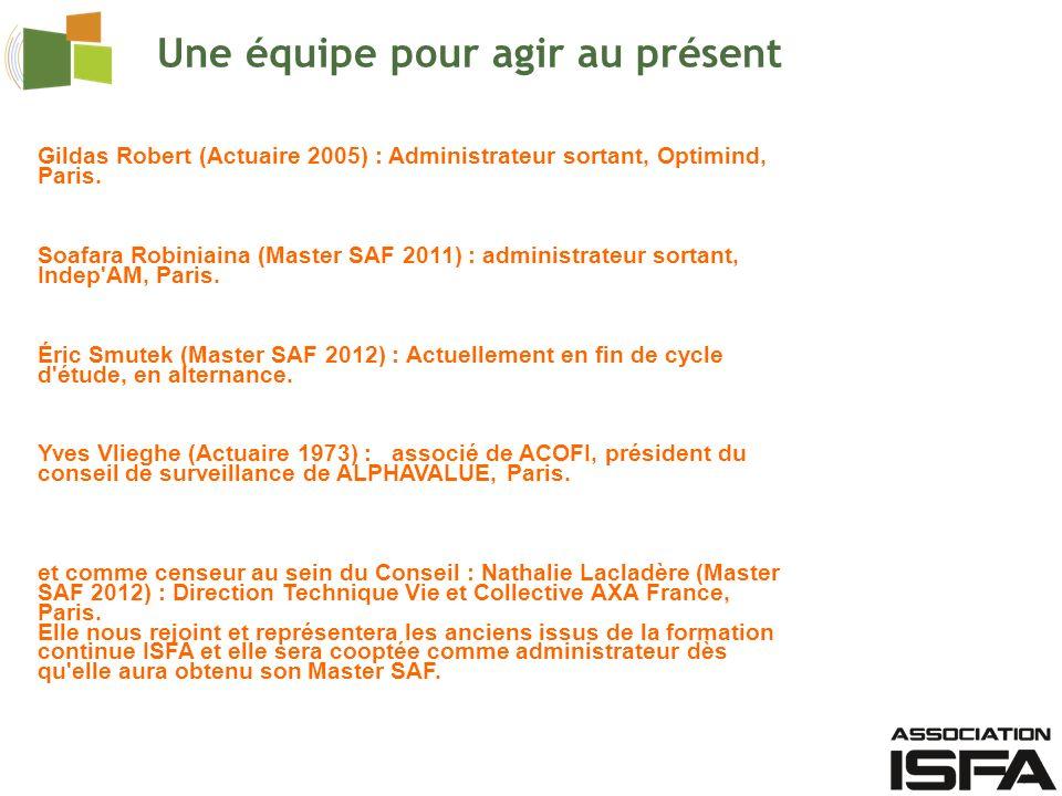 Gildas Robert (Actuaire 2005) : Administrateur sortant, Optimind, Paris. Soafara Robiniaina (Master SAF 2011) : administrateur sortant, Indep'AM, Pari