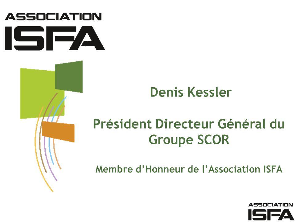 Denis Kessler Président Directeur Général du Groupe SCOR Membre dHonneur de lAssociation ISFA