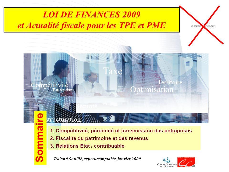 Taxe Optimisation Territoire Sécurité Compétitivité Restructuration Entreprises 1.Compétitivité, pérennité et transmission des entreprises LOI DE FINANCES 2009 et Actualité fiscale pour les TPE et PME