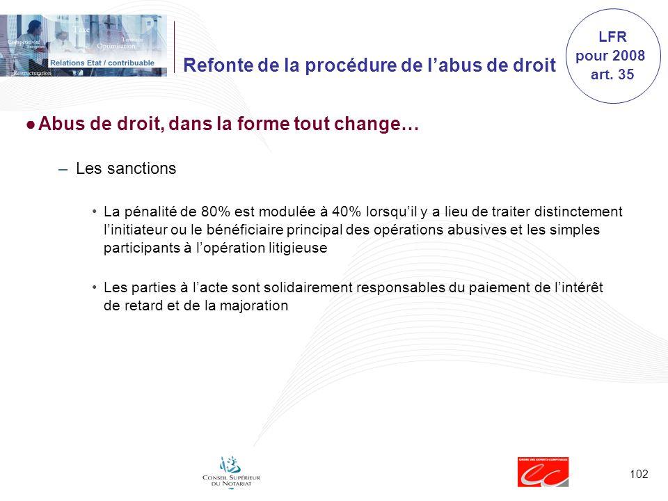 102 Refonte de la procédure de labus de droit Abus de droit, dans la forme tout change… –Les sanctions La pénalité de 80% est modulée à 40% lorsquil y