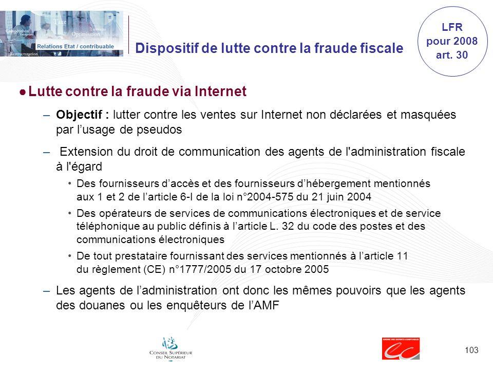 103 Dispositif de lutte contre la fraude fiscale Lutte contre la fraude via Internet –Objectif : lutter contre les ventes sur Internet non déclarées e
