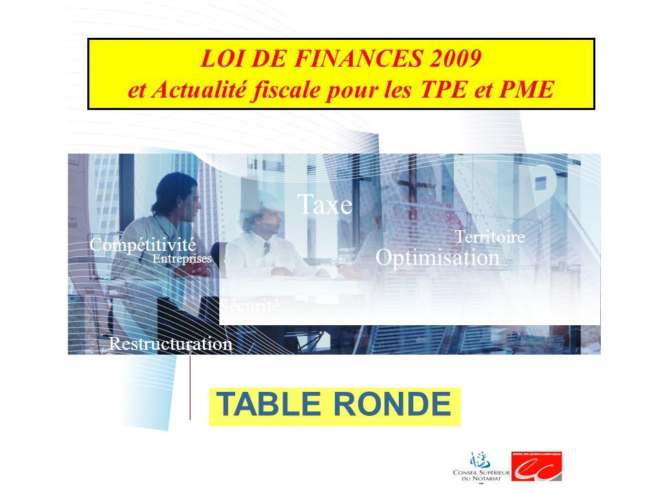 Taxe Optimisation Territoire Sécurité Compétitivité Restructuration Entreprises TABLE RONDE LOI DE FINANCES 2009 et Actualité fiscale pour les TPE et