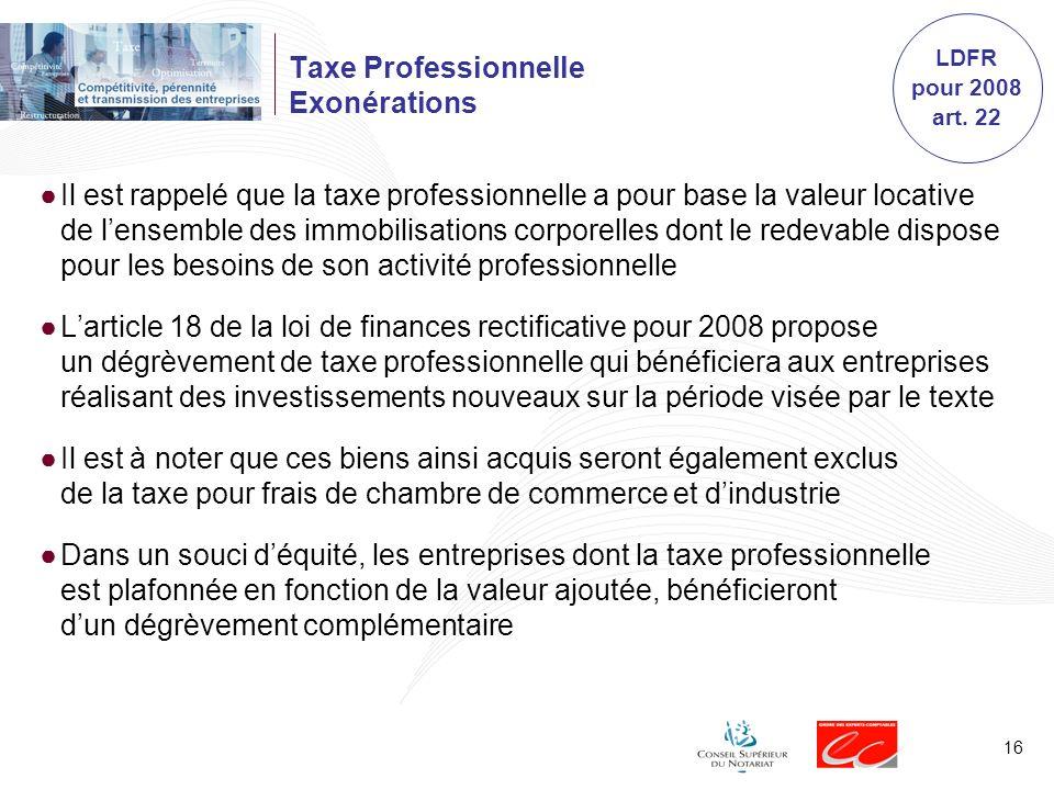 16 Taxe Professionnelle Exonérations Il est rappelé que la taxe professionnelle a pour base la valeur locative de lensemble des immobilisations corpor