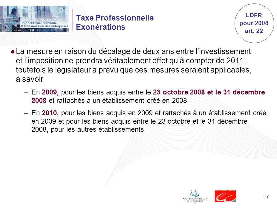 17 Taxe Professionnelle Exonérations La mesure en raison du décalage de deux ans entre linvestissement et limposition ne prendra véritablement effet q