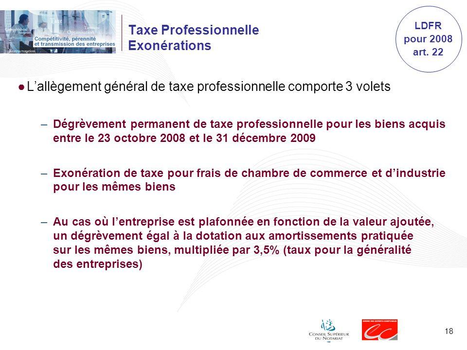 18 Taxe Professionnelle Exonérations Lallègement général de taxe professionnelle comporte 3 volets –Dégrèvement permanent de taxe professionnelle pour