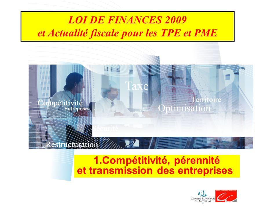 Taxe Optimisation Territoire Sécurité Compétitivité Restructuration Entreprises 1.Compétitivité, pérennité et transmission des entreprises LOI DE FINA