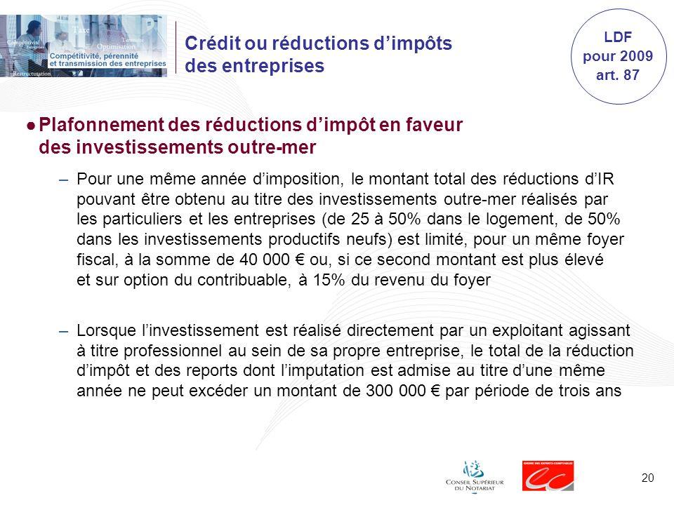 20 Crédit ou réductions dimpôts des entreprises Plafonnement des réductions dimpôt en faveur des investissements outre-mer –Pour une même année dimpos