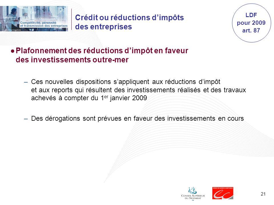 21 Crédit ou réductions dimpôts des entreprises Plafonnement des réductions dimpôt en faveur des investissements outre-mer –Ces nouvelles dispositions