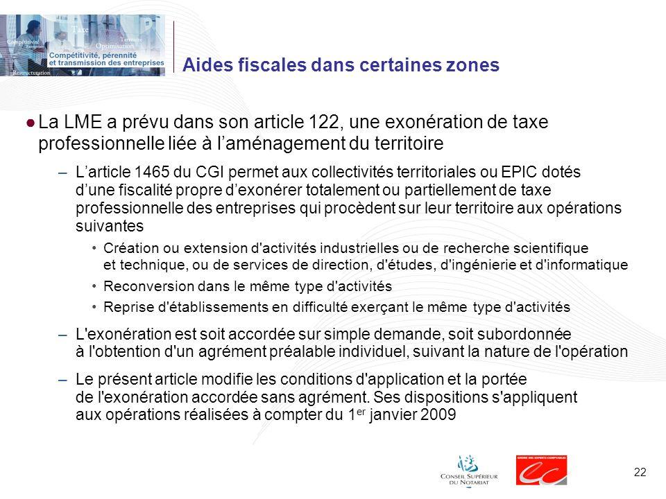 22 Aides fiscales dans certaines zones La LME a prévu dans son article 122, une exonération de taxe professionnelle liée à laménagement du territoire