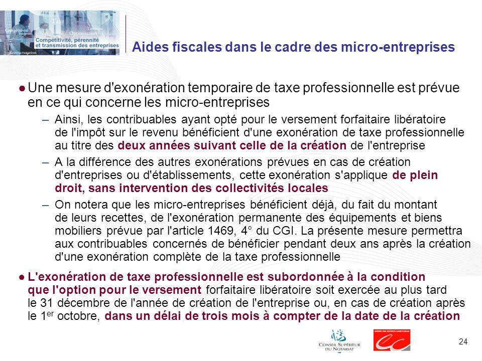 24 Aides fiscales dans le cadre des micro-entreprises Une mesure d'exonération temporaire de taxe professionnelle est prévue en ce qui concerne les mi