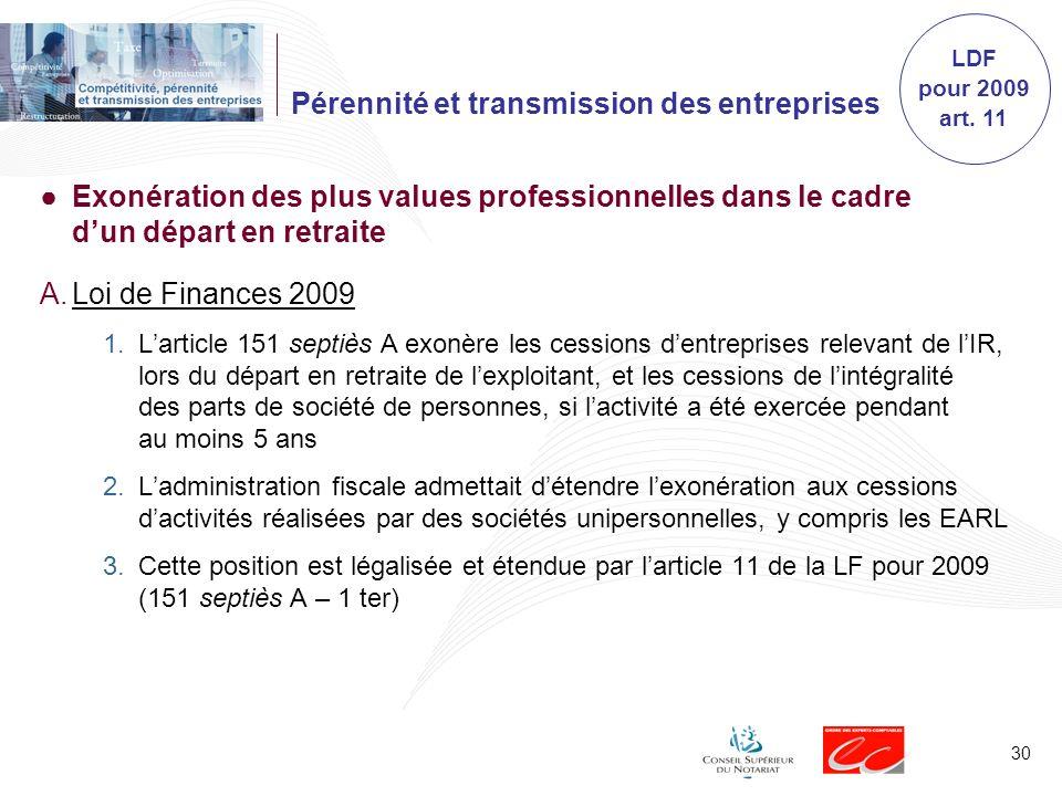 30 Pérennité et transmission des entreprises Exonération des plus values professionnelles dans le cadre dun départ en retraite A.Loi de Finances 2009