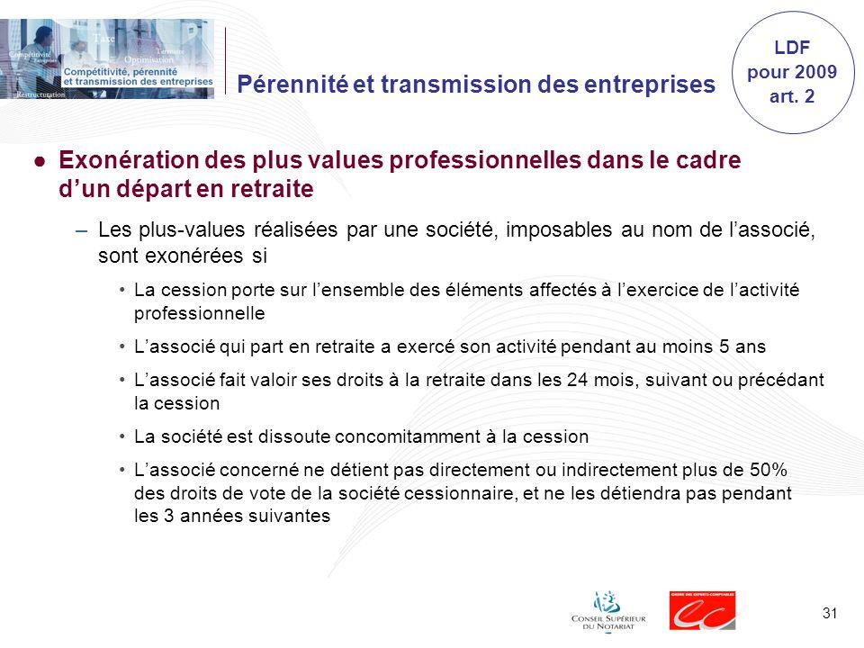 31 Pérennité et transmission des entreprises Exonération des plus values professionnelles dans le cadre dun départ en retraite –Les plus-values réalis