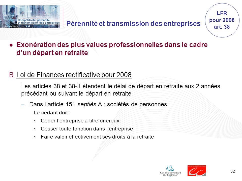 32 Pérennité et transmission des entreprises Exonération des plus values professionnelles dans le cadre dun départ en retraite B.Loi de Finances recti