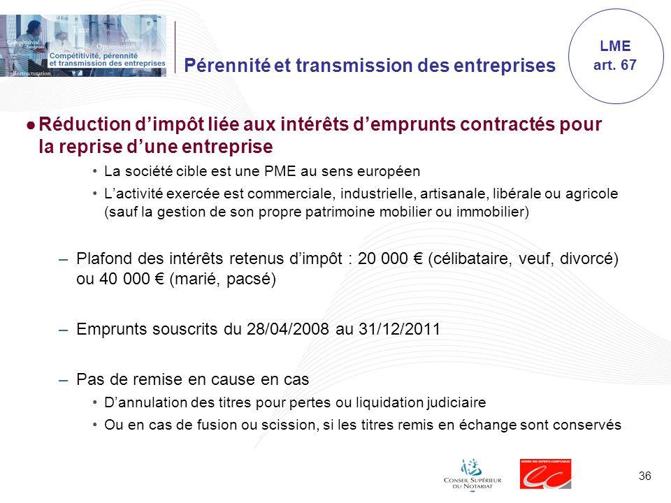 36 Pérennité et transmission des entreprises Réduction dimpôt liée aux intérêts demprunts contractés pour la reprise dune entreprise La société cible