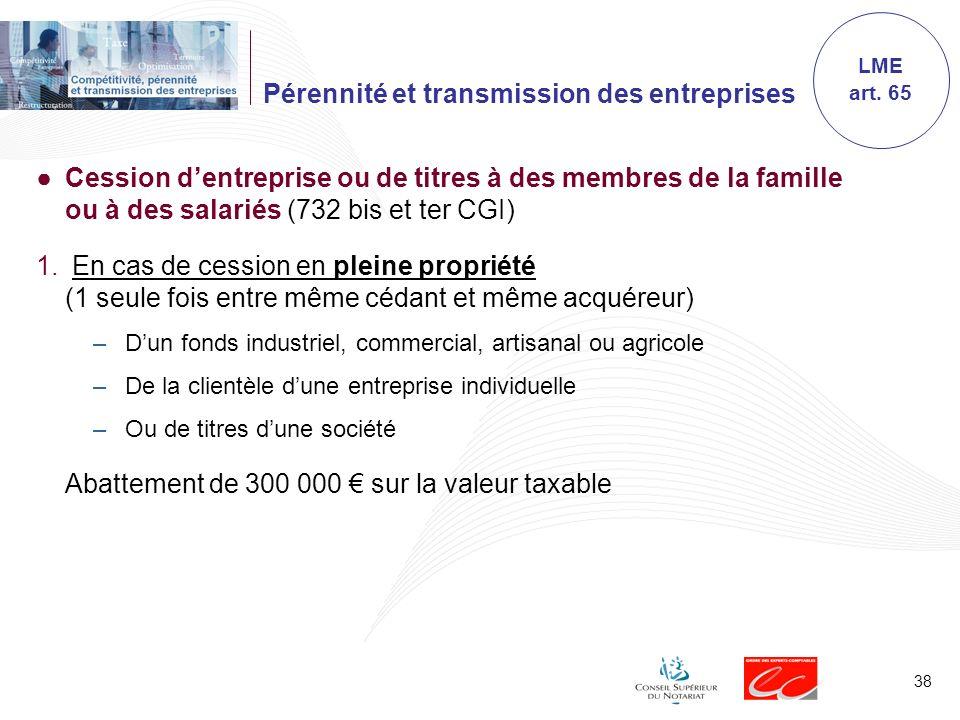 38 Pérennité et transmission des entreprises Cession dentreprise ou de titres à des membres de la famille ou à des salariés (732 bis et ter CGI) 1. En
