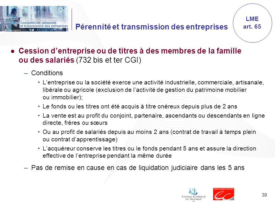 39 Pérennité et transmission des entreprises Cession dentreprise ou de titres à des membres de la famille ou des salariés (732 bis et ter CGI) –Condit