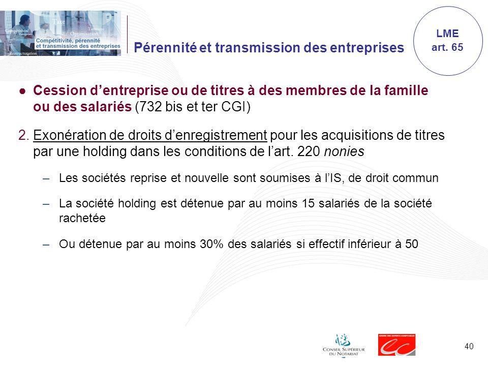 40 Pérennité et transmission des entreprises Cession dentreprise ou de titres à des membres de la famille ou des salariés (732 bis et ter CGI) 2.Exoné