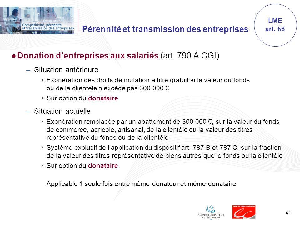 41 Pérennité et transmission des entreprises Donation dentreprises aux salariés (art. 790 A CGI) –Situation antérieure Exonération des droits de mutat