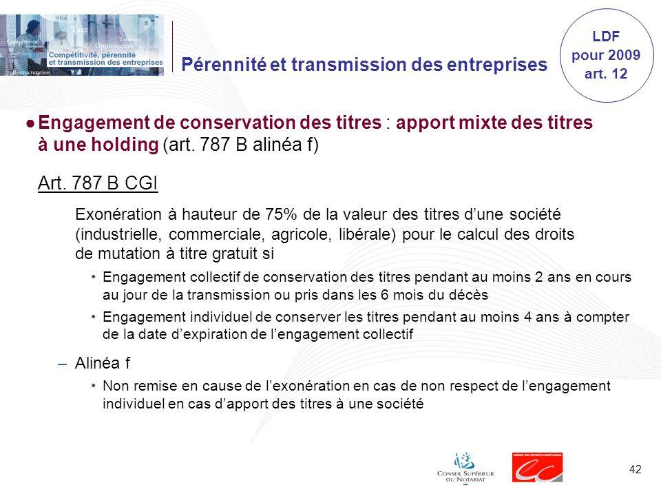 42 Pérennité et transmission des entreprises Engagement de conservation des titres : apport mixte des titres à une holding (art. 787 B alinéa f) Art.