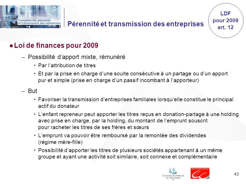43 Pérennité et transmission des entreprises Loi de finances pour 2009 –Possibilité dapport mixte, rémunéré Par lattribution de titres Et par la prise