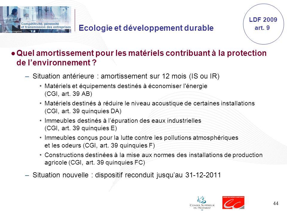 44 Ecologie et développement durable Quel amortissement pour les matériels contribuant à la protection de lenvironnement ? –Situation antérieure : amo