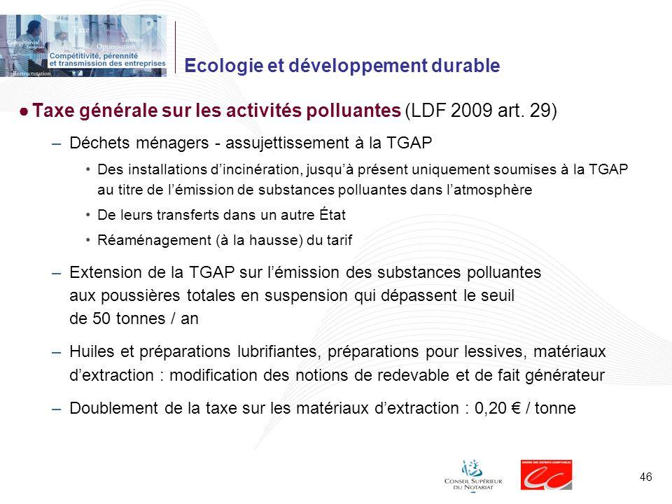 46 Ecologie et développement durable Taxe générale sur les activités polluantes (LDF 2009 art. 29) –Déchets ménagers - assujettissement à la TGAP Des