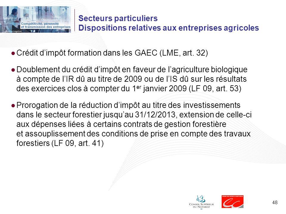 48 Secteurs particuliers Dispositions relatives aux entreprises agricoles Crédit dimpôt formation dans les GAEC (LME, art. 32) Doublement du crédit di