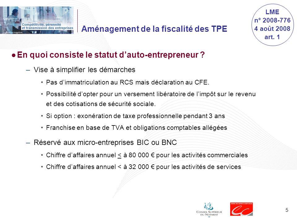 5 Aménagement de la fiscalité des TPE En quoi consiste le statut dauto-entrepreneur ? –Vise à simplifier les démarches Pas dimmatriculation au RCS mai