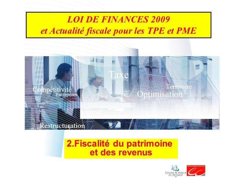 Taxe Optimisation Territoire Sécurité Compétitivité Restructuration Entreprises 2.Fiscalité du patrimoine et des revenus LOI DE FINANCES 2009 et Actualité fiscale pour les TPE et PME