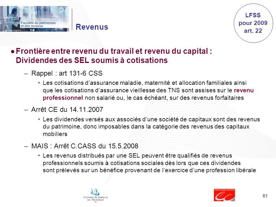 61 Revenus Frontière entre revenu du travail et revenu du capital : Dividendes des SEL soumis à cotisations –Rappel : art 131-6 CSS Les cotisations da