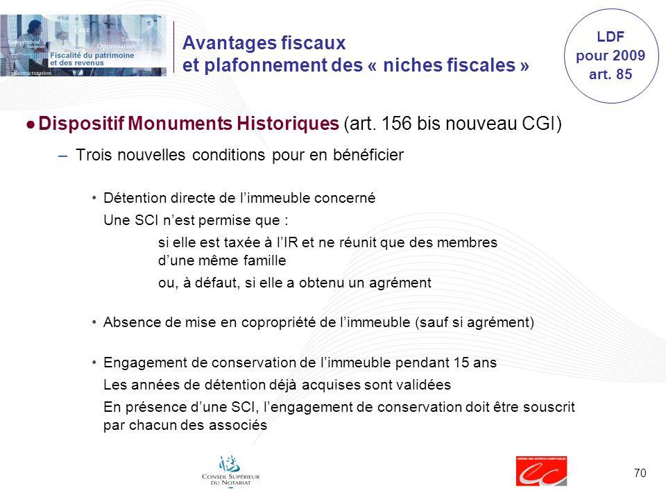 70 Avantages fiscaux et plafonnement des « niches fiscales » Dispositif Monuments Historiques (art. 156 bis nouveau CGI) –Trois nouvelles conditions p