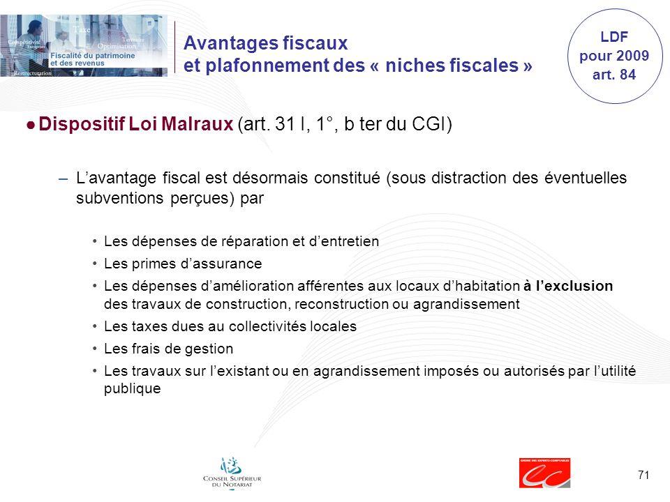 71 Avantages fiscaux et plafonnement des « niches fiscales » Dispositif Loi Malraux (art. 31 I, 1°, b ter du CGI) –Lavantage fiscal est désormais cons