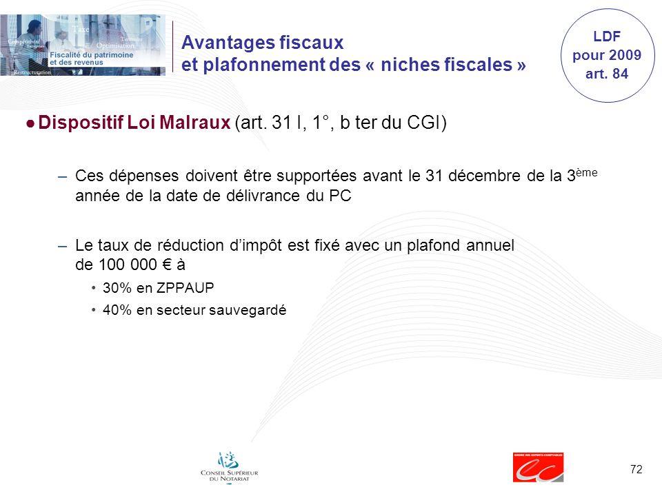 72 Avantages fiscaux et plafonnement des « niches fiscales » Dispositif Loi Malraux (art. 31 I, 1°, b ter du CGI) –Ces dépenses doivent être supportée
