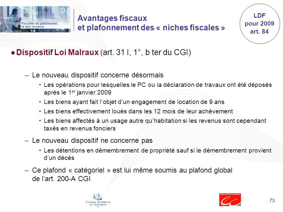 73 Avantages fiscaux et plafonnement des « niches fiscales » Dispositif Loi Malraux (art. 31 I, 1°, b ter du CGI) –Le nouveau dispositif concerne déso