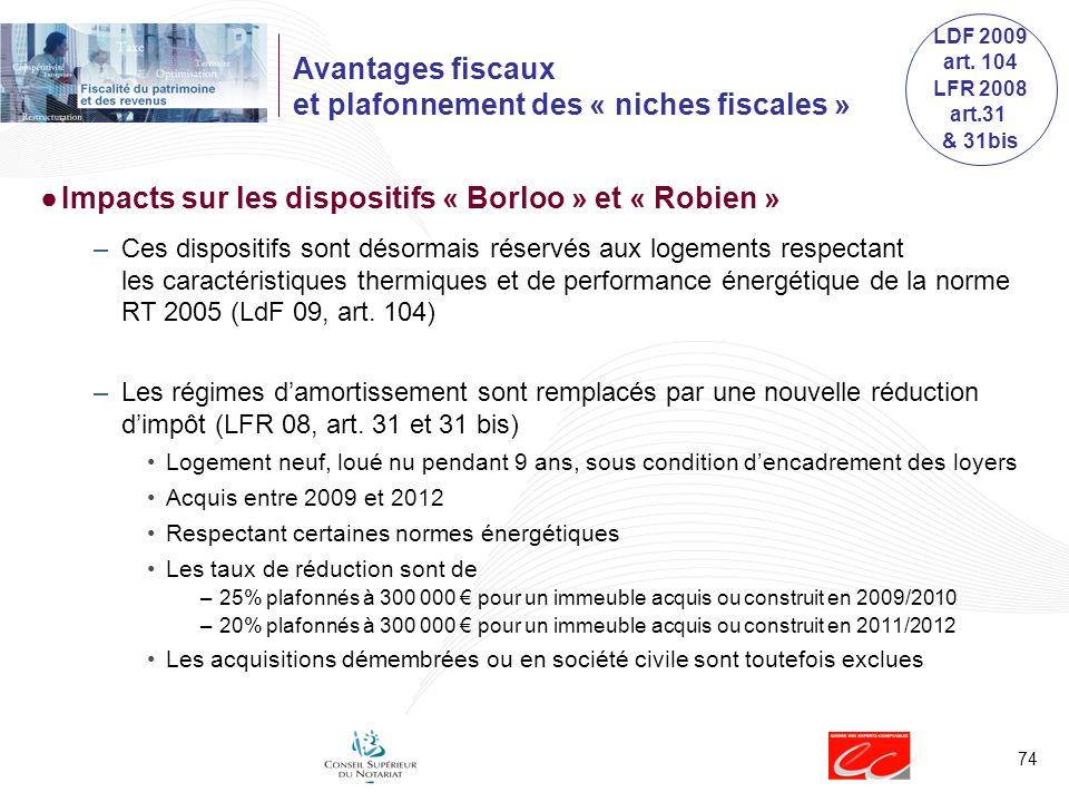 74 Impacts sur les dispositifs « Borloo » et « Robien » –Ces dispositifs sont désormais réservés aux logements respectant les caractéristiques thermiques et de performance énergétique de la norme RT 2005 (LdF 09, art.