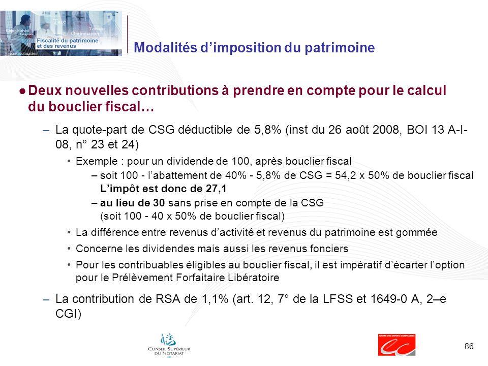 86 Modalités dimposition du patrimoine Deux nouvelles contributions à prendre en compte pour le calcul du bouclier fiscal… –La quote-part de CSG déduc