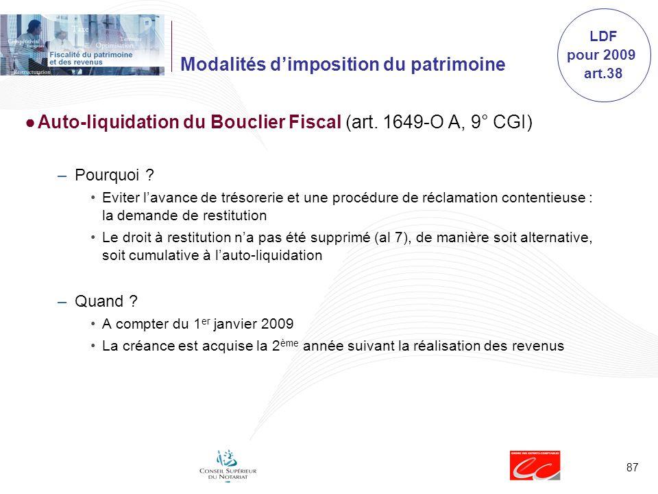 87 Modalités dimposition du patrimoine Auto-liquidation du Bouclier Fiscal (art. 1649-O A, 9° CGI) –Pourquoi ? Eviter lavance de trésorerie et une pro