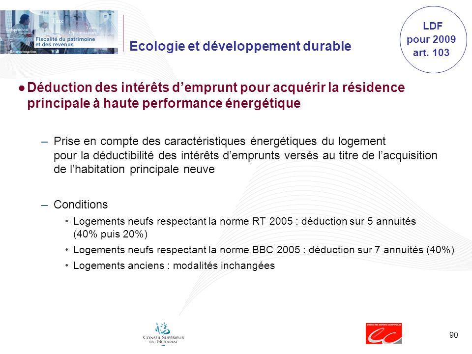 90 Ecologie et développement durable Déduction des intérêts demprunt pour acquérir la résidence principale à haute performance énergétique –Prise en c