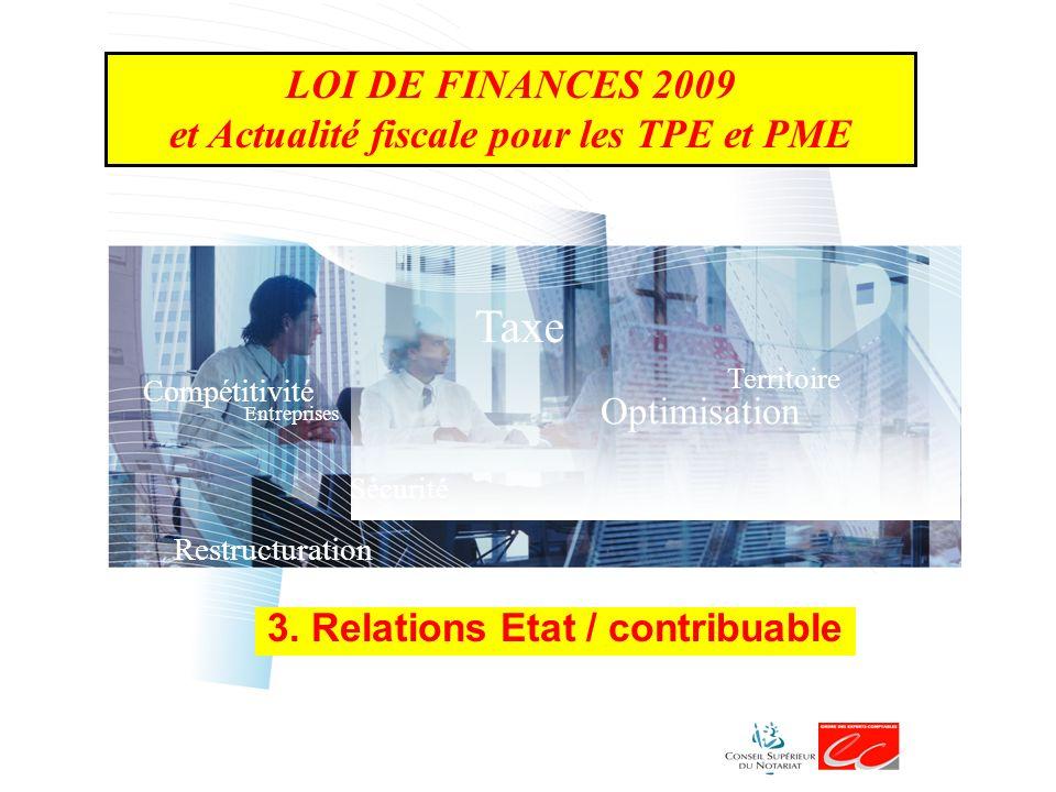 Taxe Optimisation Territoire Sécurité Compétitivité Restructuration Entreprises 3. Relations Etat / contribuable LOI DE FINANCES 2009 et Actualité fis