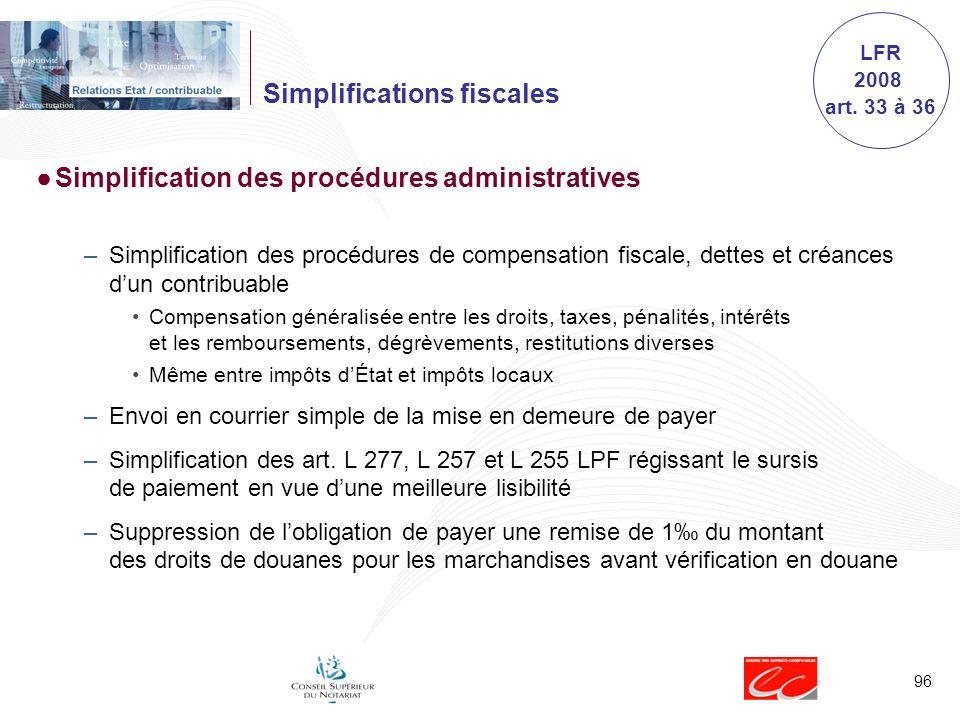 96 Simplifications fiscales Simplification des procédures administratives –Simplification des procédures de compensation fiscale, dettes et créances d