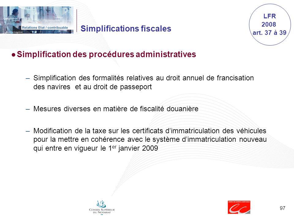 97 Simplifications fiscales Simplification des procédures administratives –Simplification des formalités relatives au droit annuel de francisation des