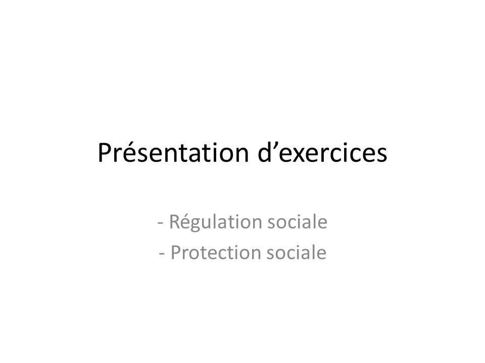 Présentation dexercices - Régulation sociale - Protection sociale